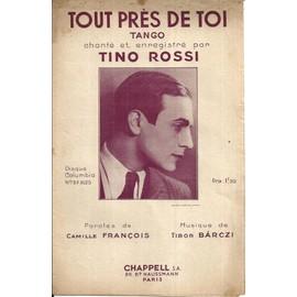 Tout Près de Toi tango chanté et enregistré par Tino Rossi, Paroles de Camille François, Musique de Tibor Barczi, 1934, Editions Chappell