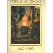 Acieries De Longwy- 1880-1930- La M�tallurgie Dans Le Bassin De Longwy - Historique De La Soci�t� Des Aci�ries De Longwy - Les Livraisons � La Client�le - Oeuvres Patronales Et Sociales. de COLLECTIF