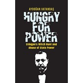 Hungry For Power: Erdogan S Witch Hunt And Abuse Of State Power de Aydogan Vatandas