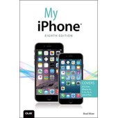 My Iphone (Covers Ios 8 On Iphone 6/6 Plus, 5s/5c/5, And 4s) de Brad Miser
