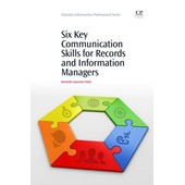 Six Key Communication Skills For Records And Information Managers de Kenneth Laurence Neal