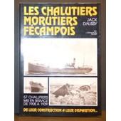Les Chalutiers Morutiers F�campois : 57 Chalutiers Mis En Service De 1905 � 1939 De Leur Construction � Leur Disparition de Jack Daussy