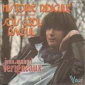 Histoire Ridicule (Gudule - J. M. Verigneaux) 3'25 / Sois Cool Raoul (Jean-Manuel Verigneaux) 3'59 - Jean-Manuel Verigneaux