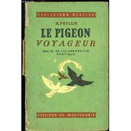 Le Pigeon Voyageur - Traite De Colombophilie Pratique - Collection Rustica.