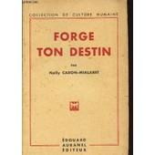 Forge Ton Destin / Collection De Culture Humaine. de CARON-MIALLARET NELLY