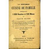 La Veritable Cuisine De Famille Comprenant 1000 Recettes Et 500 Menus de TANTE MARIE