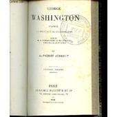 George Washington D'apres Ses Memoires Et Sa Correspondance - Histoire De La Nouvelle France Et Des Etats-Unis D'amerique Au Xviii Eme Siecle. de alphonse jouault
