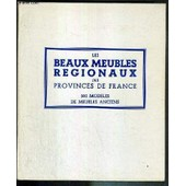 Les Beaux Meubles Regionaux Des Provinces De France - Selection De 500 Modeles De Meubles Anciens De Tous Genres Et De Toutes Provinces de MAUMENE ALBERT