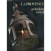 La Provence Et Frederic Mistral Au Museon Arlaten de GALTIER CHARLES - FELIBRIGE MAJORAL DU