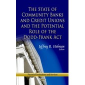 State Of Community Banks & Credit Unions & The Potential Role Of The Dodd-Frank Act de Holman