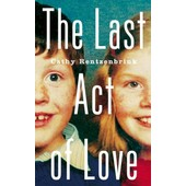 The Last Act Of Love: The Story Of My Brother And His Sister (Hardcover) de Rentzenbrink