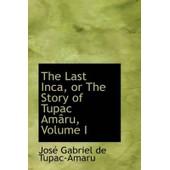 Last Inca, Or The Story Of Tupac Am Ru, Volume I de Gabriel De Tupac-Amaru