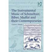 The Instrumental Music Of Schmeltzer, Biber, Muffat And Their Contemporaries de Charles E. Brewer