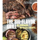The Big-Flavor Grill: No-Marinade, No-Hassle Recipes For Delicious Steaks, Chicken, Ribs, Chops, Vegetables, Shrimp, And Fish de Chris Schlesinger