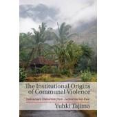 The Institutional Origins Of Communal Violence de Prof. Yuhki Tajima