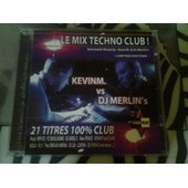 Le Mix Techno Club! 1-Limited �dition - K�vin M.Vs Dj Merlin's