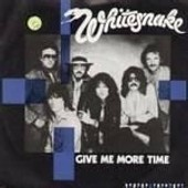 Give Me More Time/Need Your Love So Bad - Whitesnake