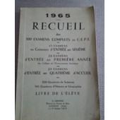 1965 Recueil De 100 Examens Complets Au C.E.P.E 40examens Entr�e En 6�me 26 Examens Entr�e 1e Ann�e Enseignement Technique 29examens Entr�e En 4e Accueil. de collectif
