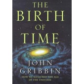 The Birth Of Time: How We Measured The Age Of The Universe de John Gribbin