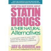 What You Must Know About Statin Drugs & Their Natural Alternatives: A Consumer's Guide To Safely Using Lipitor, Zocor, Mevacor, Crestor, Pravachol, Or de Jay S. Cohen