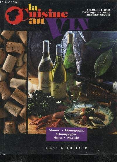 La cuisine au vin - Alsace, Bourgogne, Champagne, Jura, Savoie