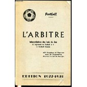 L'arbitre - Interpretation Des Lois Du Jeu (Reglement Du Football A 7 / Football Feminin) - 624 Questions Et Reponses Avec 34 Diagrammes Illustrant La Loi Du Hors-Jeu. de LECLERCQ L.