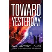 Toward Yesterday de Paul Antony Jones