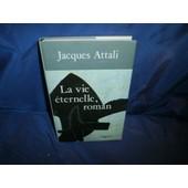 La Vie �ternelle, Roman de jacques attali