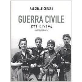 Guerra civile 1943-1945-1948. Una storia fotografica - Pasquale Chessa
