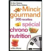 Mincir Gourmand 200 Recettes- Special Chrono Nutrition de DELABOS DR