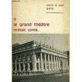 Si Le Grand Theatre M'etait Conte... - Hommage Des Auteurs . de GALY JOSETTE ET ROGER