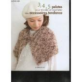 3 4 5 Pelotes Pour Tricoter Et Crocheter Des Accessoires Tendance - Avec 3 Pelotes De Laine : Mitaines - Bonnet � Paillettes - Mini-Cape - Snood � Pompons... / Avec 4 Pelotes De Laine : ... de OSHIMA CHITOSE/COLLECTIF