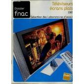 Dossier Fnac - T�l�viseurs �crans Plats 2007, S�lection Des Laboratoires D'essais, ... de COLLECTIF