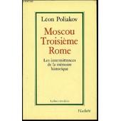 Moscou Troisieme Rome - Les Intermittences De La Memoire Historique / Collection La Force Des Idees. de l�on poliakov