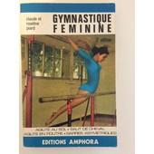 Gymnastique Feminine- Agilite Au Sol- Saut De Cheval- Agilite En Poutre- Barres Asym�triques de Claude et Roseline PIARD