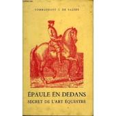 Epaule En Dedans Secret De L'art Equestre Son Application Au Dressage Du Cheval De Selle Et D'obstacles. de COMMANDANT J.DE SALINS