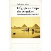 L' �gypte Au Temps Des Pyramides de Guillemette Andreu