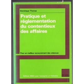 PRATIQUE ET REGLEMENTATION DU CONTENTIEUX DES AFFAIRES - Pour un Meilleur Recouvrement des Créances - Dominique Thomas