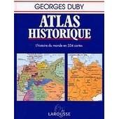 Atlas Historique - L'histoire Du Monde En 334 Cartes de Georges Duby