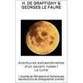 Aventures Extraordinaires D'un Savant Russe; I. La Lune de H. de Graffigny