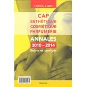 Cap Esth�tique Cosm�tique Parfumerie - Annales 2010-2014, Sujets Et Corrig�s de V�ronique Montel