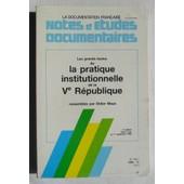 Notes & (Et) �tudes Documentaires - N� 4917 - La Pratique Institutionnelle De La V� (5�) R�publique.
