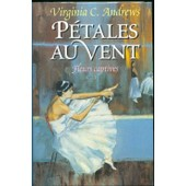 Fleurs Captives - T.3, P�tales Au Vent de virginia c andrews