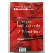 Notes Et �tudes Documentaires - N� 5002/5003 - Pratique Institutionnelle De La V� (5�) R�publique.