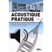 Acoustique Pratique - Chauffage, Climatisation, Froid, Sanitaire de Jean Desmons