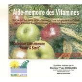 Aide-M�moire Des Vitamines - Tout Ce Qu'il Faut Savoir Sur Les Vitamines : Actions Biologiques Et Indications, Signes Et Troubles De Carence, Sources Alimentaires, Doses Conseill�es de Yves Donadieu