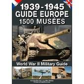 Guide Europe 1500 Mus�es 1939-1945 de S�bastien Hervouet