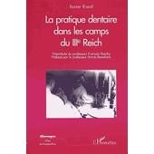 La Pratique Dentaire Dans Les Camps Du Iiieme Reich de A Riaud