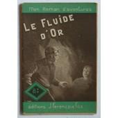 Le Fluide D'or (Collection 'mon Roman D'aventures' N�93) de Gestelys L. (Geestelink L�on)