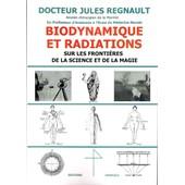 Biodynamique Et Radiations - Aux Fronti�res De La Science Et De La Magie de Docteur Jules Regnault